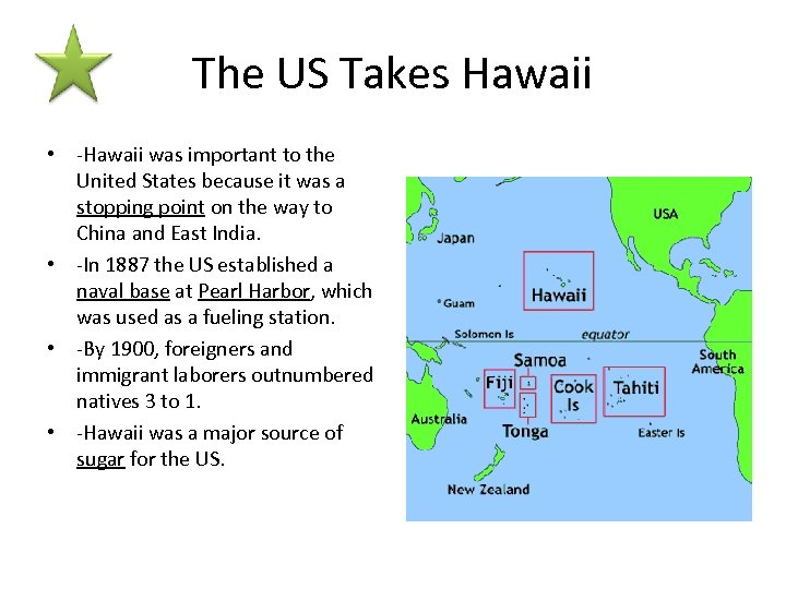 The US Takes Hawaii • -Hawaii was important to the United States because it