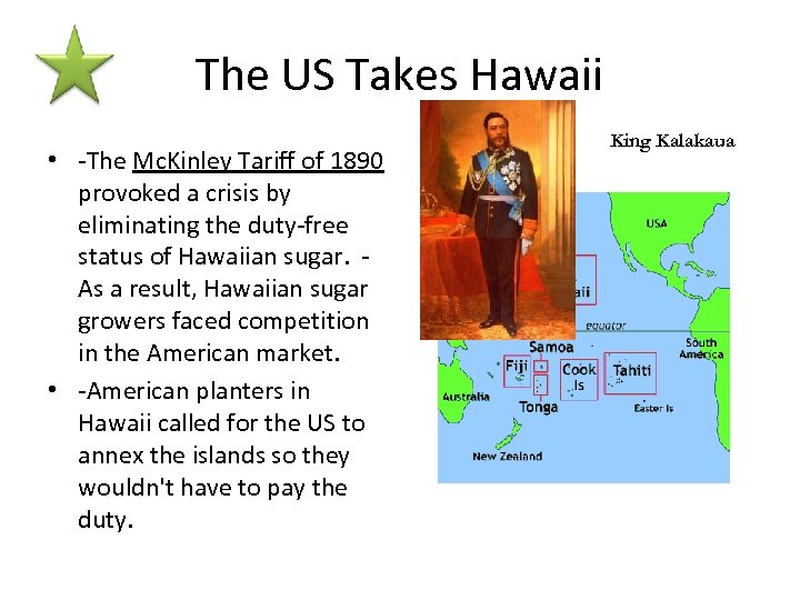 The US Takes Hawaii • -The Mc. Kinley Tariff of 1890 provoked a crisis