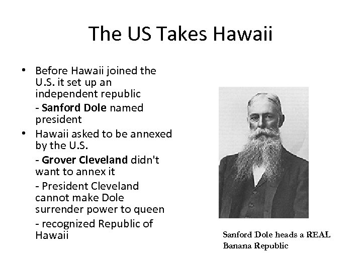 The US Takes Hawaii • Before Hawaii joined the U. S. it set up