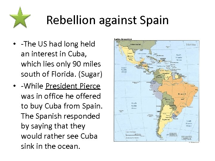 Rebellion against Spain • -The US had long held an interest in Cuba, which