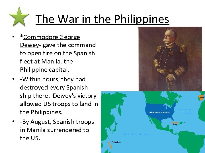 The War in the Philippines • *Commodore George Dewey- gave the command to open