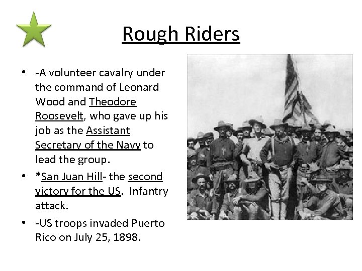 Rough Riders • -A volunteer cavalry under the command of Leonard Wood and Theodore