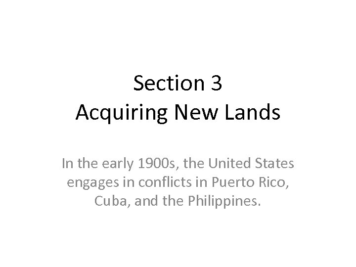 Section 3 Acquiring New Lands In the early 1900 s, the United States engages