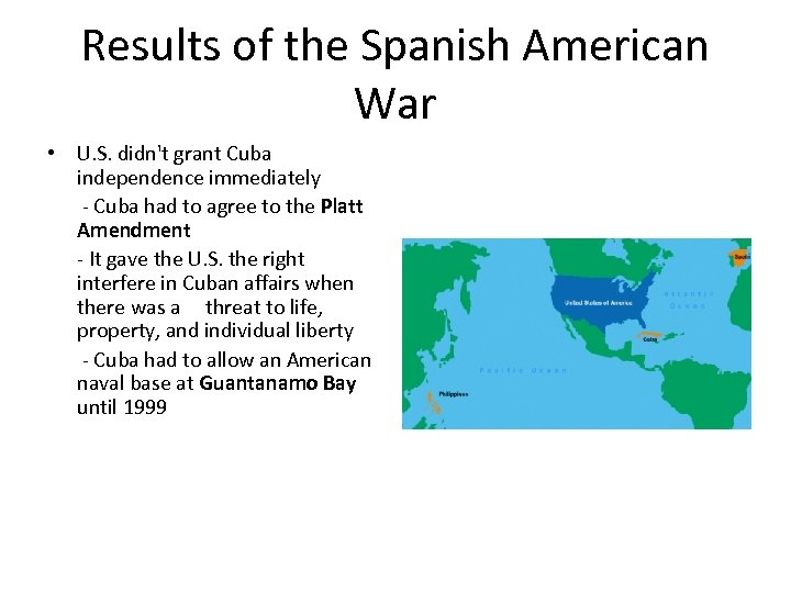Results of the Spanish American War • U. S. didn't grant Cuba independence immediately