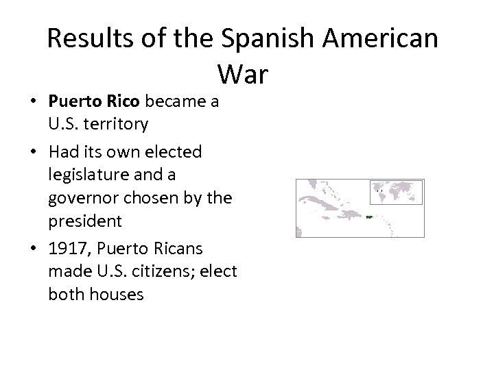 Results of the Spanish American War • Puerto Rico became a U. S. territory