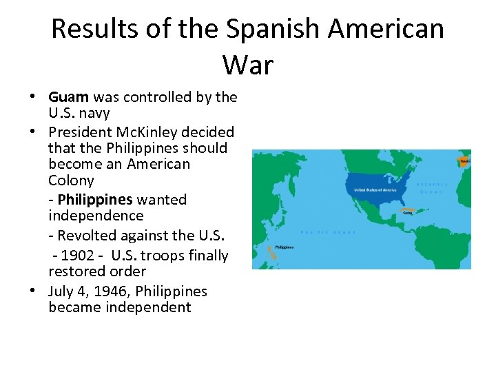 Results of the Spanish American War • Guam was controlled by the U. S.