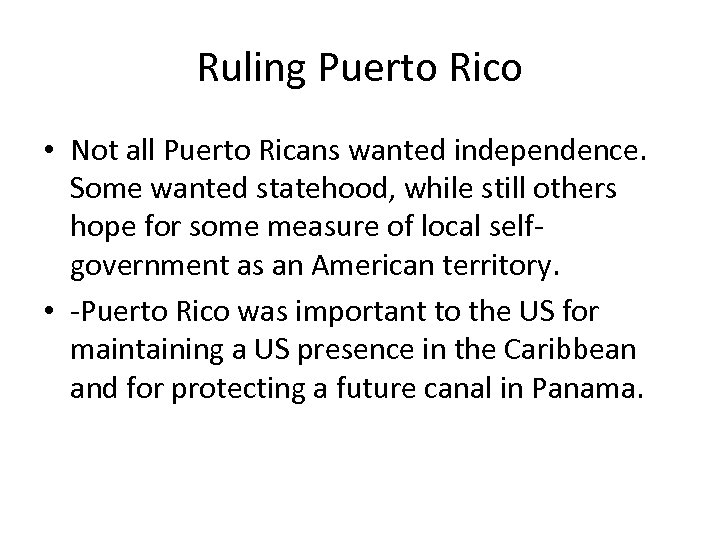 Ruling Puerto Rico • Not all Puerto Ricans wanted independence. Some wanted statehood, while