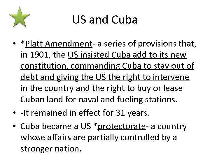 US and Cuba • *Platt Amendment- a series of provisions that, in 1901, the