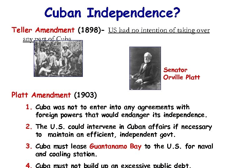 Cuban Independence? Teller Amendment (1898)- US had no intention of taking over any part