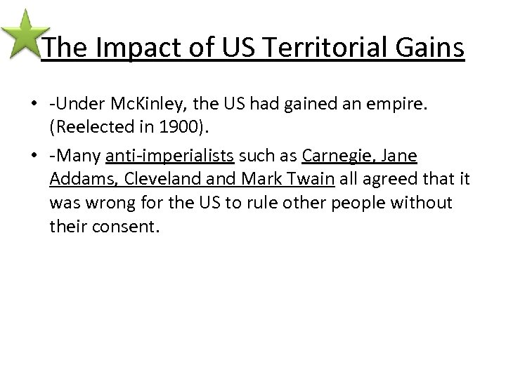 The Impact of US Territorial Gains • -Under Mc. Kinley, the US had gained