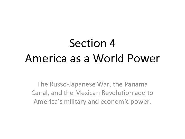 Section 4 America as a World Power The Russo-Japanese War, the Panama Canal, and