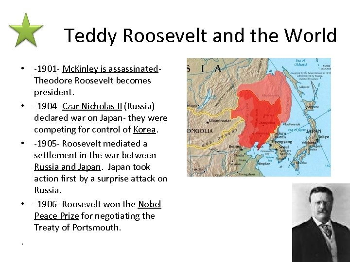 Teddy Roosevelt and the World • -1901 - Mc. Kinley is assassinated. Theodore Roosevelt