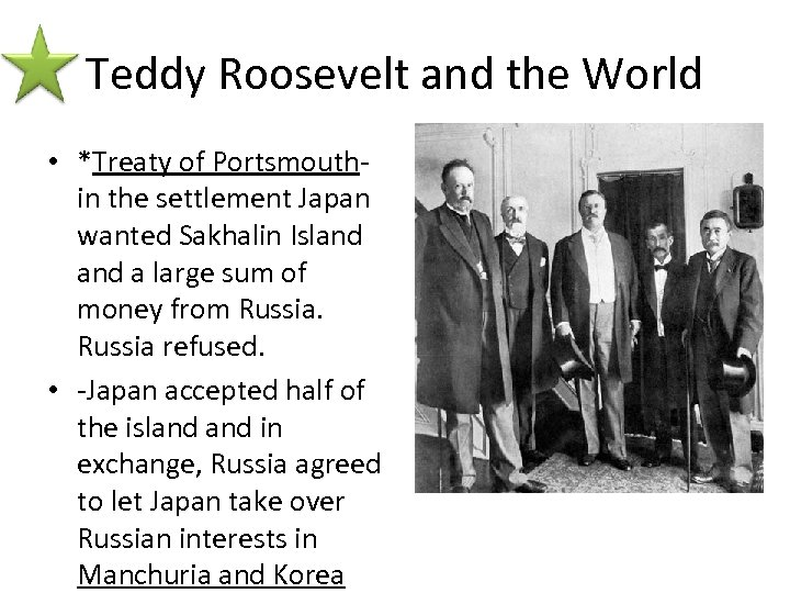Teddy Roosevelt and the World • *Treaty of Portsmouth- in the settlement Japan wanted