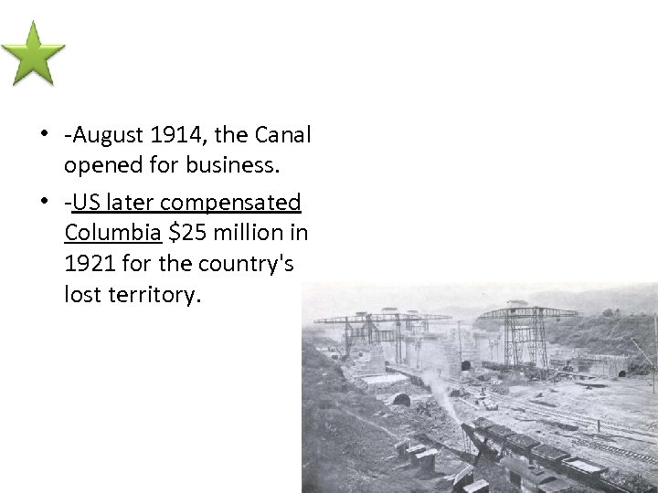 • -August 1914, the Canal opened for business. • -US later compensated Columbia