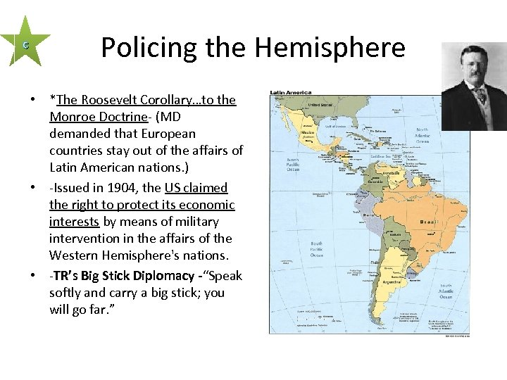 c Policing the Hemisphere • *The Roosevelt Corollary…to the Monroe Doctrine- (MD demanded that