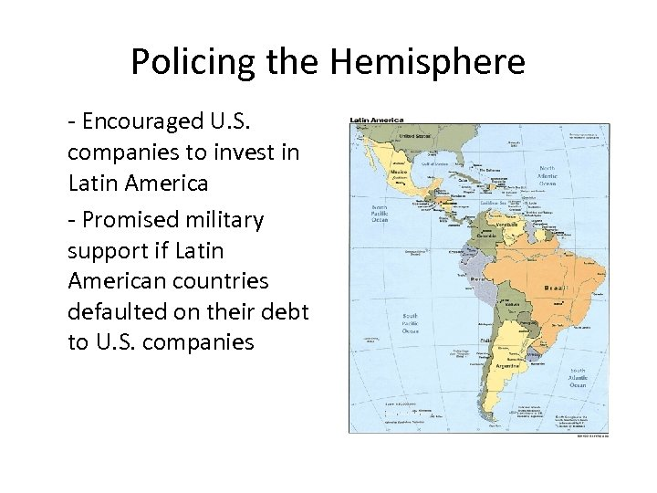 Policing the Hemisphere - Encouraged U. S. companies to invest in Latin America -