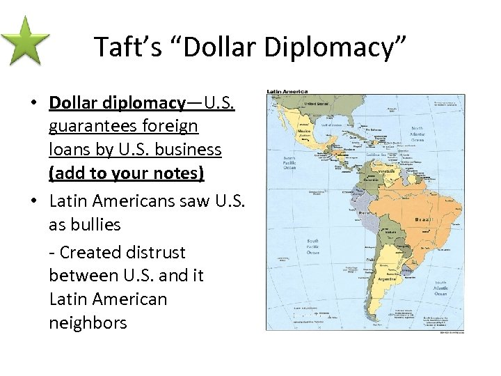 "Taft's ""Dollar Diplomacy"" • Dollar diplomacy—U. S. guarantees foreign loans by U. S. business"