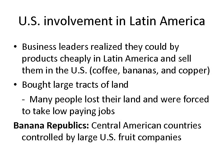 U. S. involvement in Latin America • Business leaders realized they could by products
