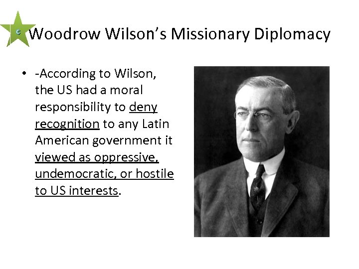 c Woodrow Wilson's Missionary Diplomacy • -According to Wilson, the US had a moral
