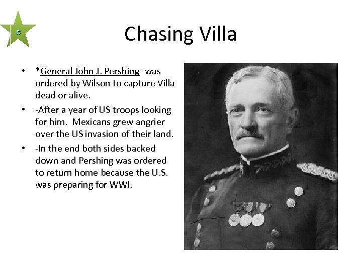 c Chasing Villa • *General John J. Pershing- was ordered by Wilson to capture