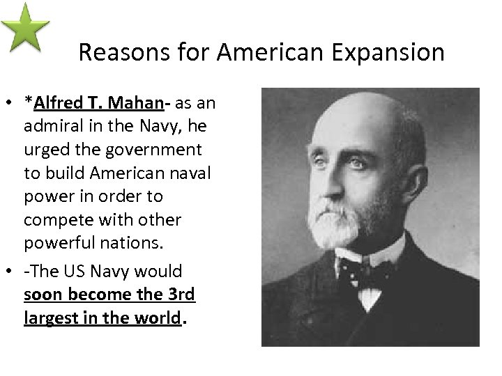 Reasons for American Expansion • *Alfred T. Mahan- as an admiral in the Navy,