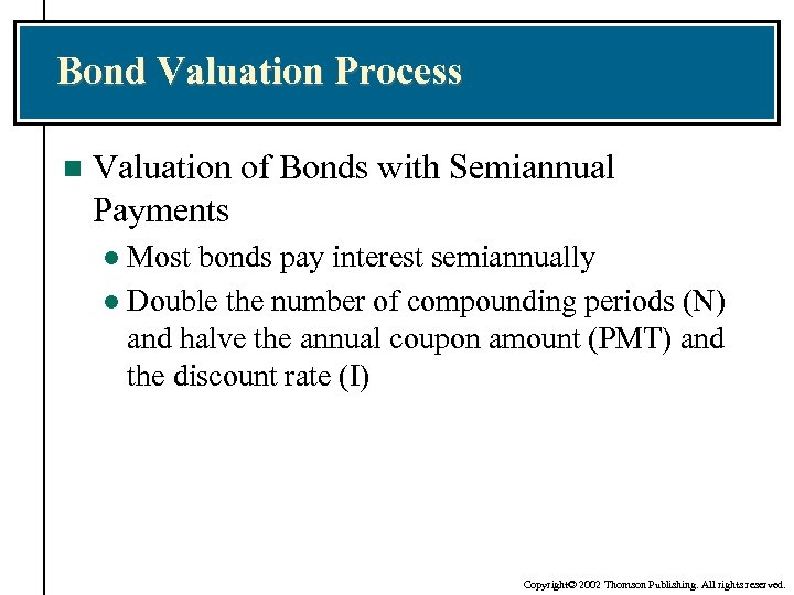 Bond Valuation Process n Valuation of Bonds with Semiannual Payments Most bonds pay interest