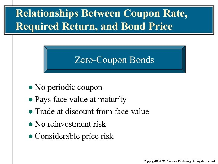 Relationships Between Coupon Rate, Required Return, and Bond Price Zero-Coupon Bonds No periodic coupon