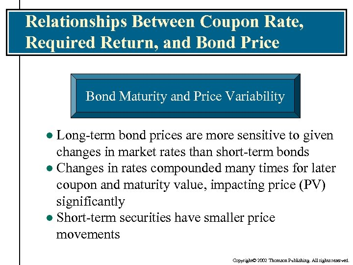 Relationships Between Coupon Rate, Required Return, and Bond Price Bond Maturity and Price Variability