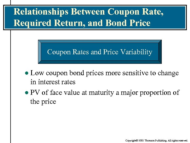Relationships Between Coupon Rate, Required Return, and Bond Price Coupon Rates and Price Variability