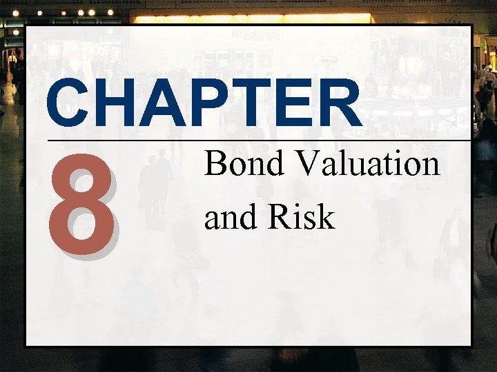 CHAPTER 8 Bond Valuation and Risk