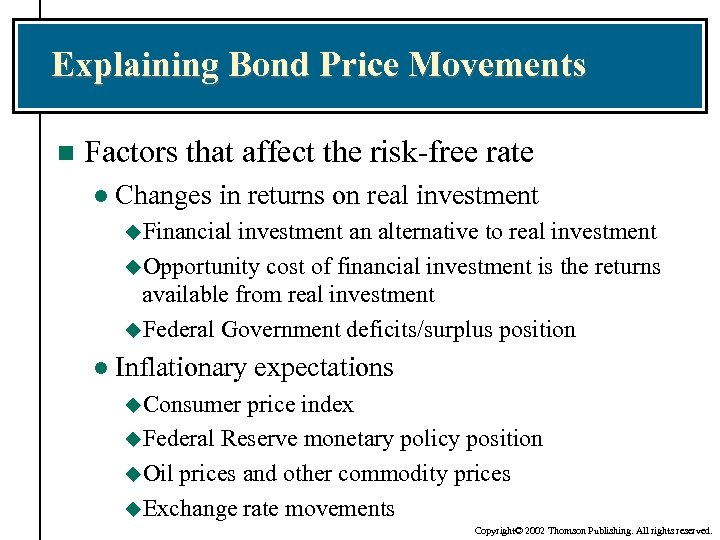 Explaining Bond Price Movements n Factors that affect the risk-free rate l Changes in