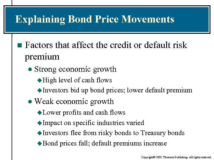 Explaining Bond Price Movements n Factors that affect the credit or default risk premium