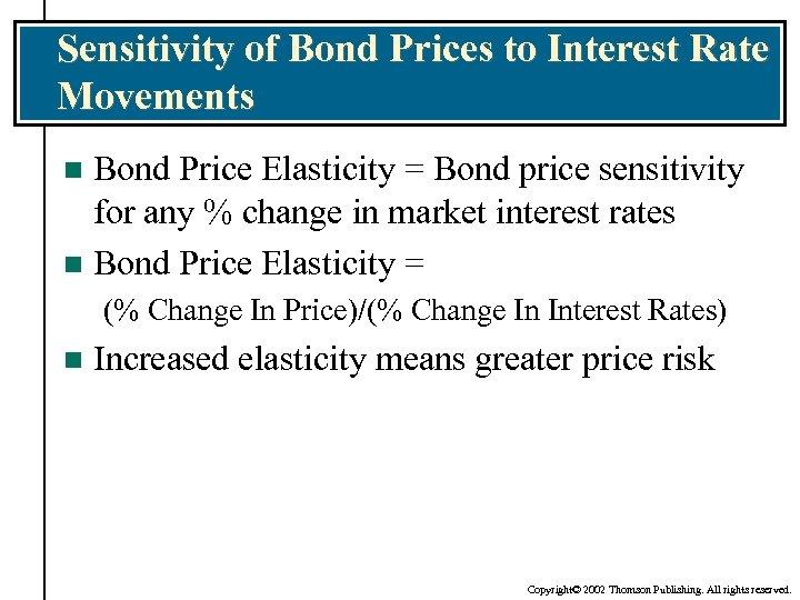 Sensitivity of Bond Prices to Interest Rate Movements Bond Price Elasticity = Bond price