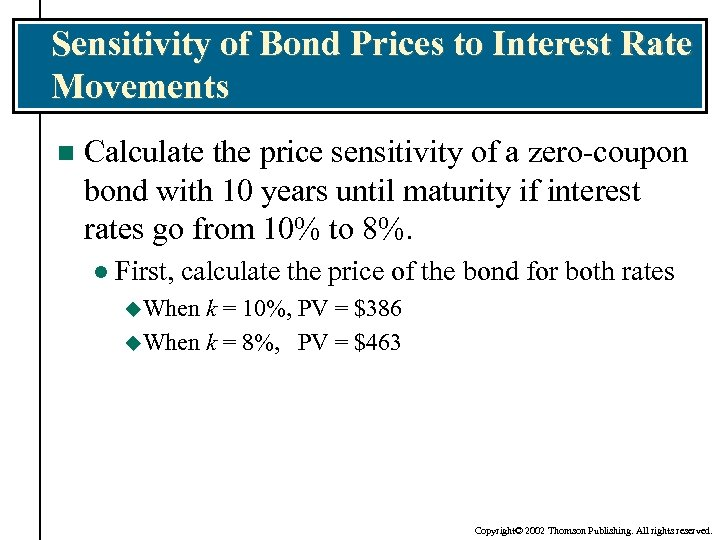 Sensitivity of Bond Prices to Interest Rate Movements n Calculate the price sensitivity of