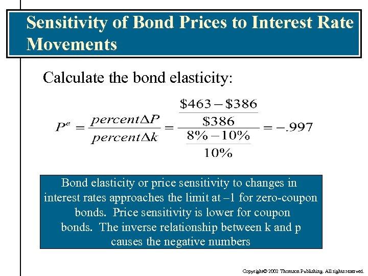 Sensitivity of Bond Prices to Interest Rate Movements Calculate the bond elasticity: Bond elasticity