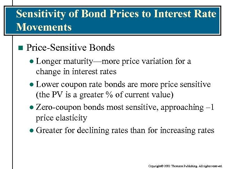 Sensitivity of Bond Prices to Interest Rate Movements n Price-Sensitive Bonds Longer maturity—more price