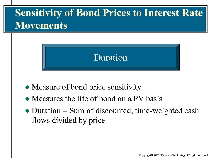 Sensitivity of Bond Prices to Interest Rate Movements Duration Measure of bond price sensitivity