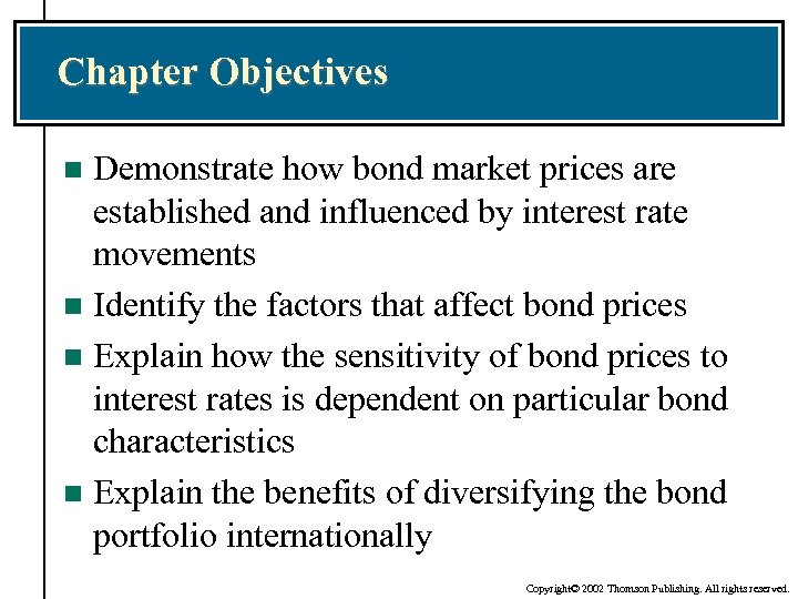 Chapter Objectives Demonstrate how bond market prices are established and influenced by interest rate