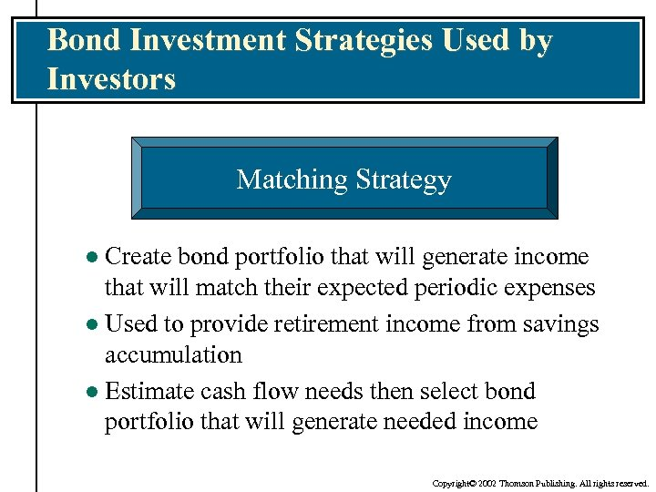 Bond Investment Strategies Used by Investors Matching Strategy Create bond portfolio that will generate