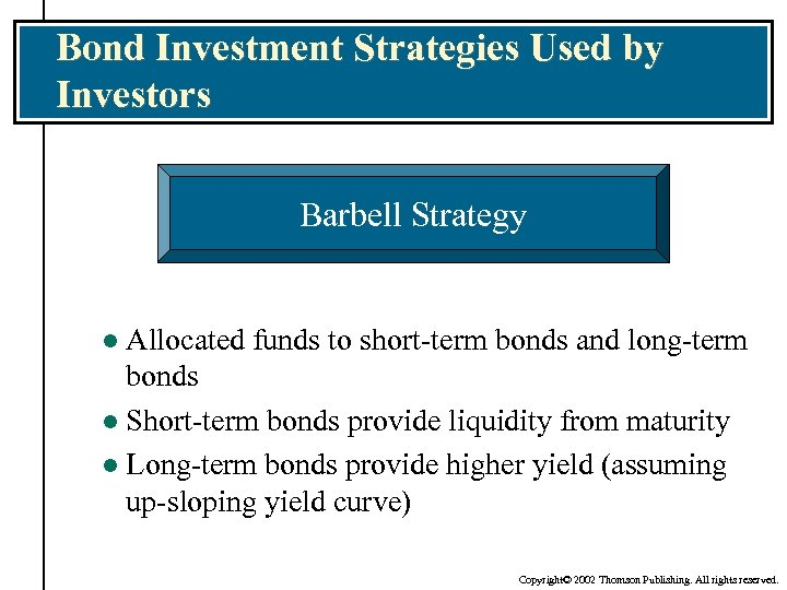 Bond Investment Strategies Used by Investors Barbell Strategy Allocated funds to short-term bonds and