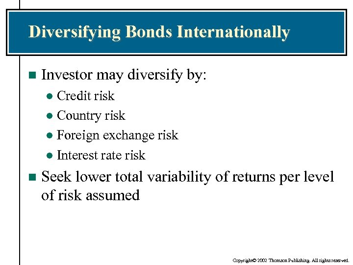 Diversifying Bonds Internationally n Investor may diversify by: Credit risk l Country risk l