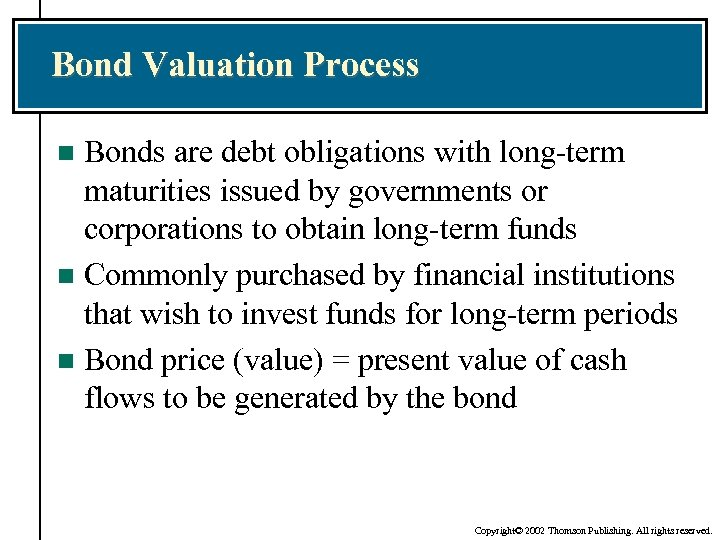 Bond Valuation Process Bonds are debt obligations with long-term maturities issued by governments or