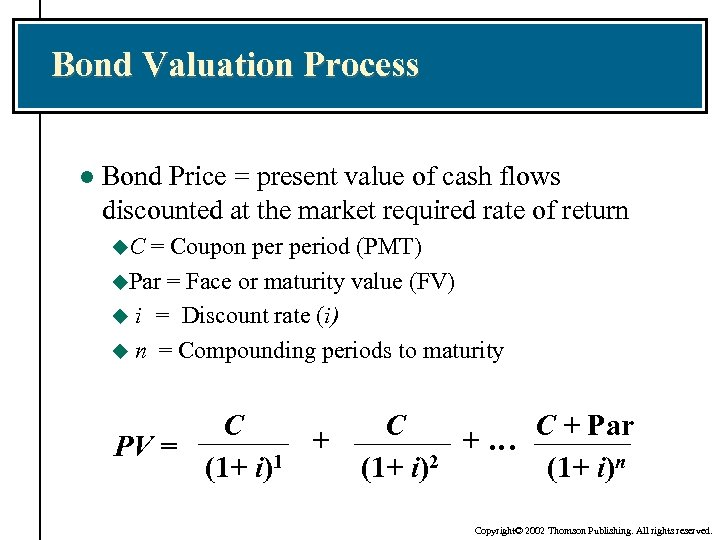 Bond Valuation Process l Bond Price = present value of cash flows discounted at
