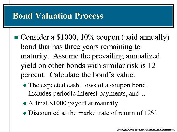 Bond Valuation Process n Consider a $1000, 10% coupon (paid annually) bond that has