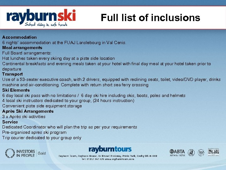 Full list of inclusions Accommodation 6 nights' accommodation at the FUAJ Lanslebourg in Val
