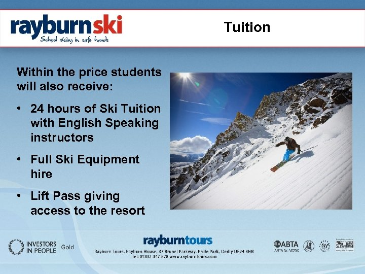 Tuition Within the price students will also receive: • 24 hours of Ski Tuition