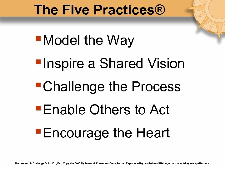 The Five Practices® § Model the Way § Inspire a Shared Vision § Challenge