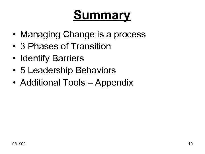 Summary • • • Managing Change is a process 3 Phases of Transition Identify