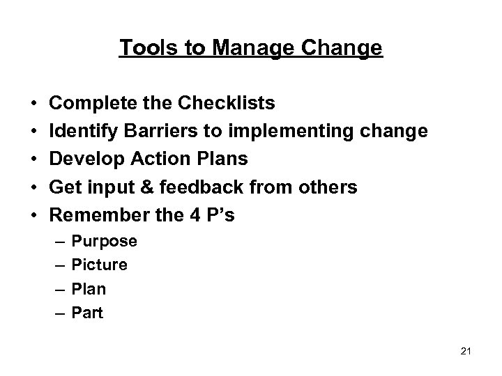 Tools to Manage Change • • • Complete the Checklists Identify Barriers to implementing