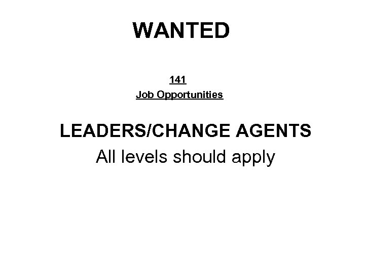 WANTED 141 Job Opportunities LEADERS/CHANGE AGENTS All levels should apply
